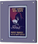 Don't Gamble With Death Acrylic Print