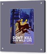 Don't Kill Our Wildlife Acrylic Print