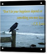 Dont Let Your Happiness Depend On Something You May Lose Acrylic Print