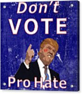 Don't Vote For Hate Campaign Poster Acrylic Print