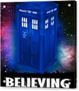 Dr Who Believing Acrylic Print