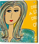 Dream A Little Dream Of Me Acrylic Print