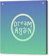 Dream Again Acrylic Print