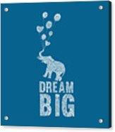 Dream Big Elephant Acrylic Print