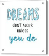 Dreams Dont Work Typography Acrylic Print