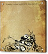 Ducati Monster.for Some Theres Therapy, For The Rest Of Us Theres Motorcycles Acrylic Print