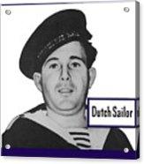Dutch Sailor This Man Is Your Friend Acrylic Print