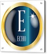 E For Echo Acrylic Print