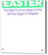Easter The Only Time Its Okay To Put Colorful Acrylic Print