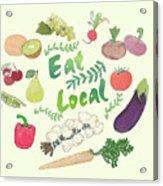 Eat Local  Acrylic Print