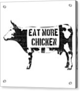 Eat More Chicken Acrylic Print