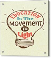 Education Is The Movement To Light Inspirational Quote Acrylic Print