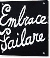 Embrace Failare Acrylic Print
