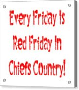 Every Friday Is Red Friday In Chiefs Country 1 Acrylic Print