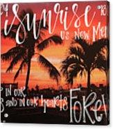 Every Sunrise ... Acrylic Print