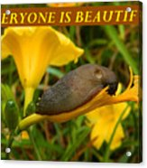 Everyone Is Beautiful Acrylic Print