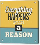 Everything Happens For A Reason Acrylic Print