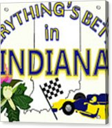 Everything's Better In Indiana Acrylic Print