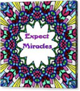 Expect Miracles 2 Acrylic Print
