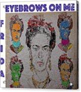 Eyebrows On Me Acrylic Print