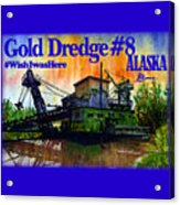 Fairbanks Alaska Gold Dredge 8 Shirt Acrylic Print