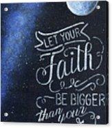 Faith Be Bigger Acrylic Print