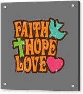 Faith Hope Love T-shirt Acrylic Print
