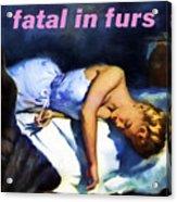 Fatal In Furs Acrylic Print