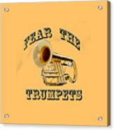 Fear The Trumpets. Acrylic Print