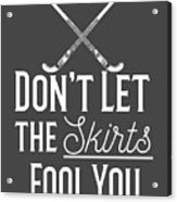 Field Hockey Players Gift Dont Let The Skirts Fool You Acrylic Print