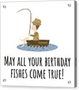 Fishing Birthday Card - Cute Fishing Card - May All Your Fishes Come True - Fisherman Birthday Card Acrylic Print