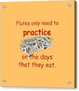 Flutes Practice When They Eat Acrylic Print