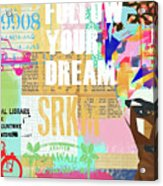 Follow Your Dream Collage Acrylic Print