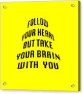 Follow Your Heart And Brain 5484.02 Acrylic Print