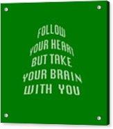 Follow Your Heart And Brain 5485.02 Acrylic Print