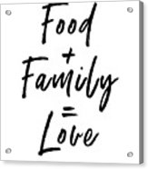 Food Family Love White- Art By Linda Woods Acrylic Print