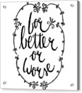 For Better Or Worse Acrylic Print