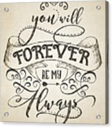 Forever Be My Always Acrylic Print