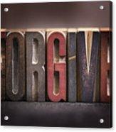 Forgive - Antique Letterpress Letters Acrylic Print