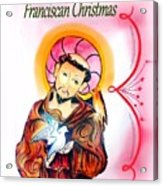 Franciscan Greeting Card Acrylic Print by Myrna Migala