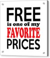 Free Is One Of My Favorite Prices Acrylic Print