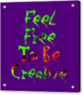 Free To Be Creative Acrylic Print