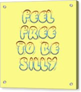 Free To Be Silly Acrylic Print