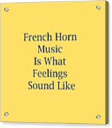 French Horn Is What Feelings Sound Like 5576.02 Acrylic Print