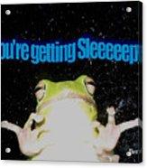 Frog  You're Getting Sleeeeeeepy Acrylic Print