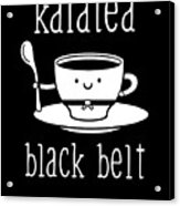 Funny Karate Design Karatea Black Belt White Light Acrylic Print