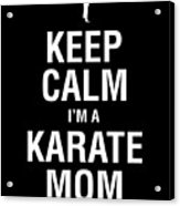 Funny Karate Design Keep Calm Im A Karate Mom White Light Acrylic Print