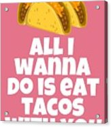 Funny Tacos Valentine - Cute Love Card - Valentine's Day Card - Eat Tacos With You - Taco Lover Gift Acrylic Print