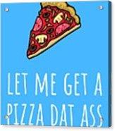 Funny Valentine Card - Anniversary Card - Birthday Card - Sexy Card - Pizza Dat Ass Acrylic Print