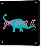 Get Over It Acrylic Print
